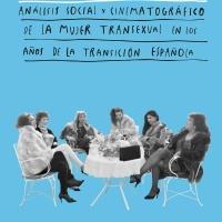 'Vestidas de azul': análisis social y cinematográfico de las mujeres trans durante la Transición